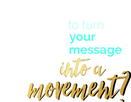 Are you ready to turn your message into a movement?