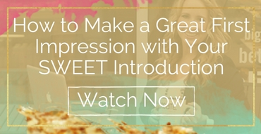 How to Make a Great First Impressions with Your SWEET Introduction