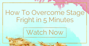 How To Overcome Stage Fright in 5 minutes